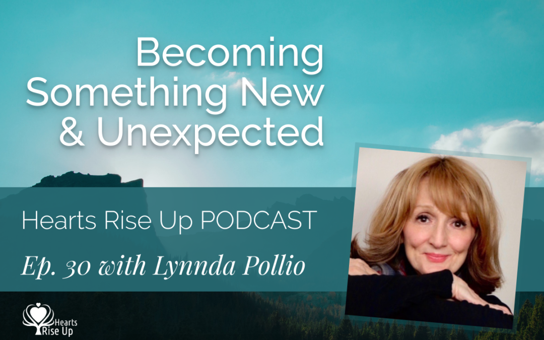 """Ep. 30 – """"Becoming Something New & Unexpected"""""""