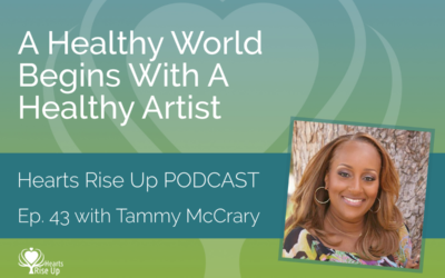 Ep. 43 – A Healthy World Begins With A Healthy Artist
