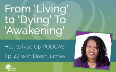Ep. 47 – From 'Living' To 'Dying' To 'Awakening'