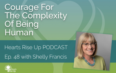 Ep. 48 – Courage For The Complexity of Being Human