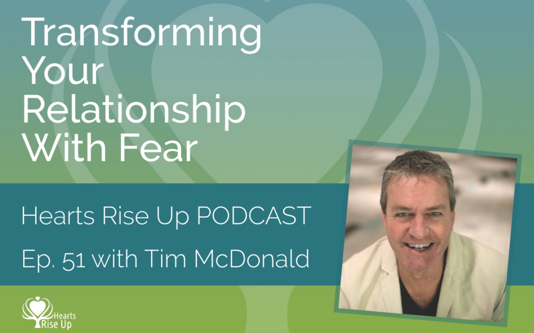 Ep. 51 – Transforming Your Relationship With Fear