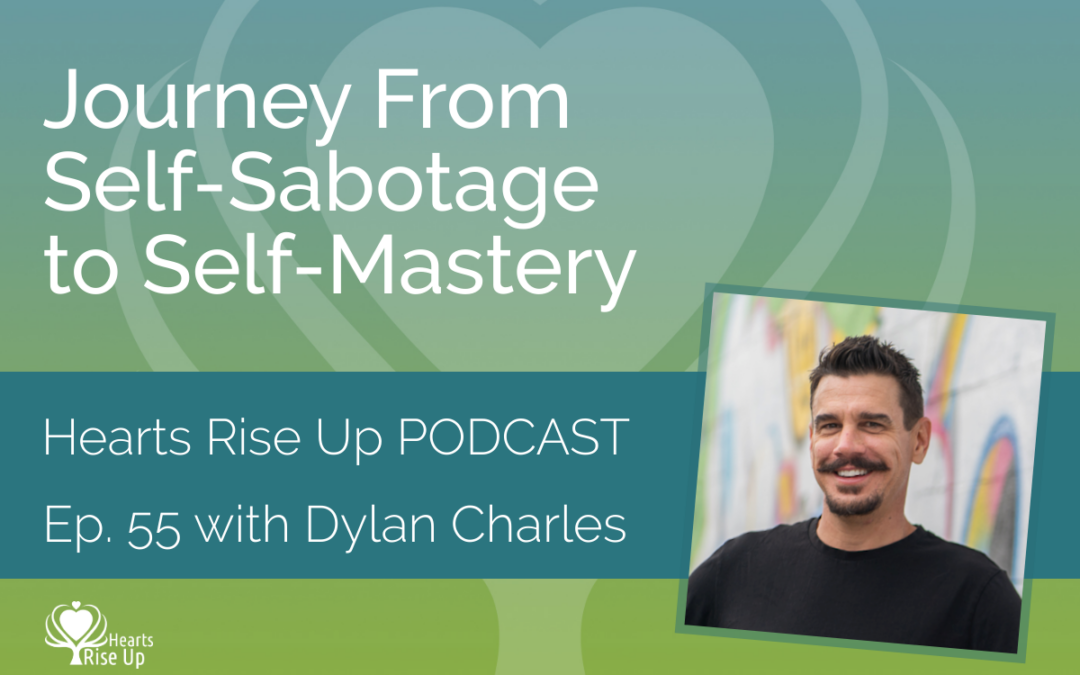 Ep. 55 – Journey From Self-Sabotage to Self-Mastery – With Dylan Charles